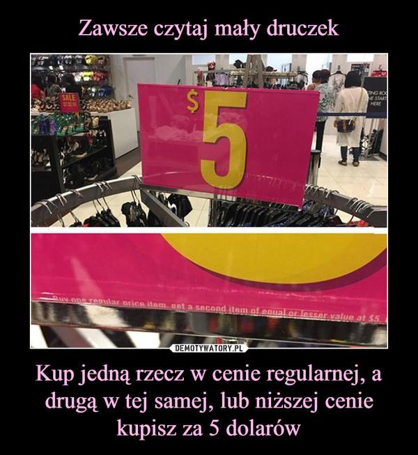 Kup jedną rzecz w cenie regularnej, a drugą w tej samej, lub niższej cenie kupisz za 5 dolarów –