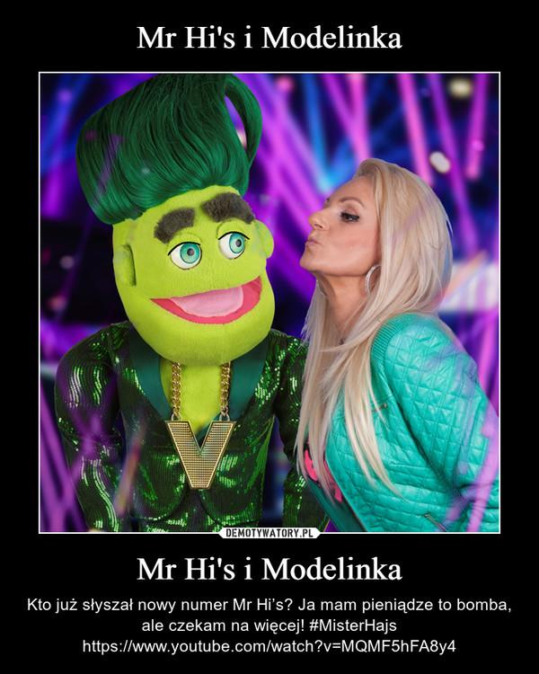 Mr Hi's i Modelinka – Kto już słyszał nowy numer Mr Hi's? Ja mam pieniądze to bomba, ale czekam na więcej! #MisterHajshttps://www.youtube.com/watch?v=MQMF5hFA8y4