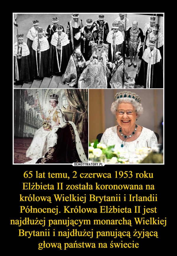 65 lat temu, 2 czerwca 1953 roku Elżbieta II została koronowana na królową Wielkiej Brytanii i Irlandii Północnej. Królowa Elżbieta II jest najdłużej panującym monarchą Wielkiej Brytanii i najdłużej panującą żyjącą głową państwa na świecie –