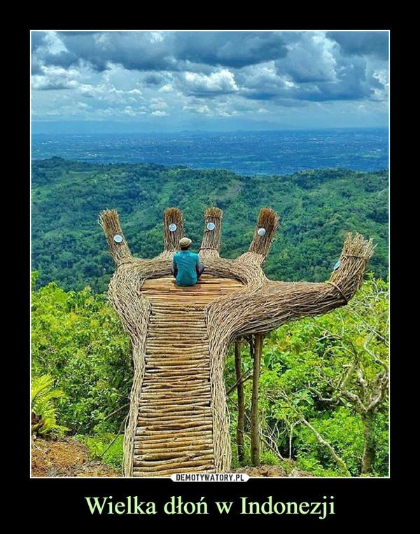 Wielka dłoń w Indonezji –