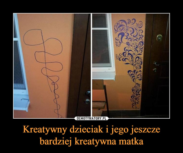 Kreatywny dzieciak i jego jeszcze bardziej kreatywna matka –