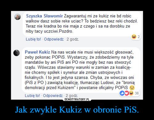 Jak zwykle Kukiz w obronie PiS.