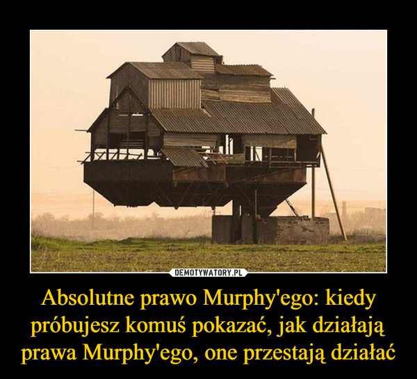 Absolutne prawo Murphy'ego: kiedy próbujesz komuś pokazać, jak działają prawa Murphy'ego, one przestają działać –