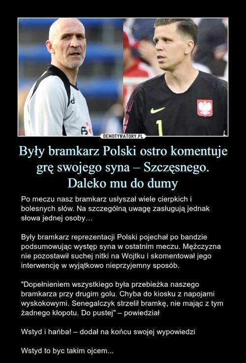 Były bramkarz Polski ostro komentuje grę swojego syna – Szczęsnego. Daleko mu do dumy