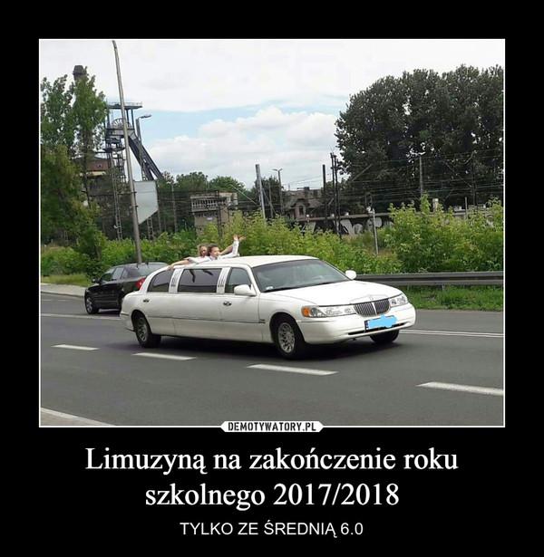 Limuzyną na zakończenie roku szkolnego 2017/2018 – TYLKO ZE ŚREDNIĄ 6.0