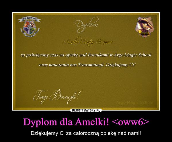 Dyplom dla Amelki! <oww6> – Dziękujemy Ci za całoroczną opiekę nad nami!