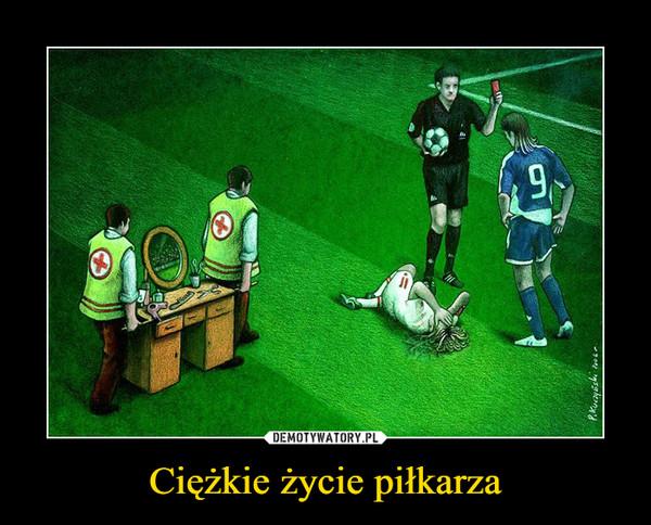 Ciężkie życie piłkarza –