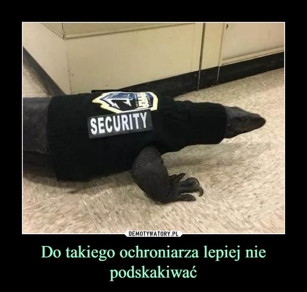 Do takiego ochroniarza lepiej nie podskakiwać –