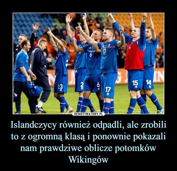 Islandczycy również odpadli, ale zrobili to z ogromną klasą i ponownie pokazali nam prawdziwe oblicze potomków Wikingów –