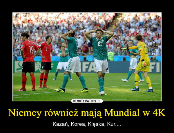 Niemcy również mają Mundial w 4K – Kazań, Korea, Klęska, Kur....