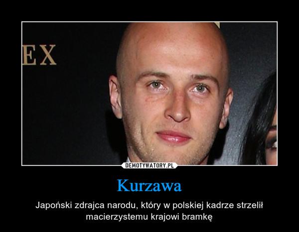 Kurzawa – Japoński zdrajca narodu, który w polskiej kadrze strzelił macierzystemu krajowi bramkę
