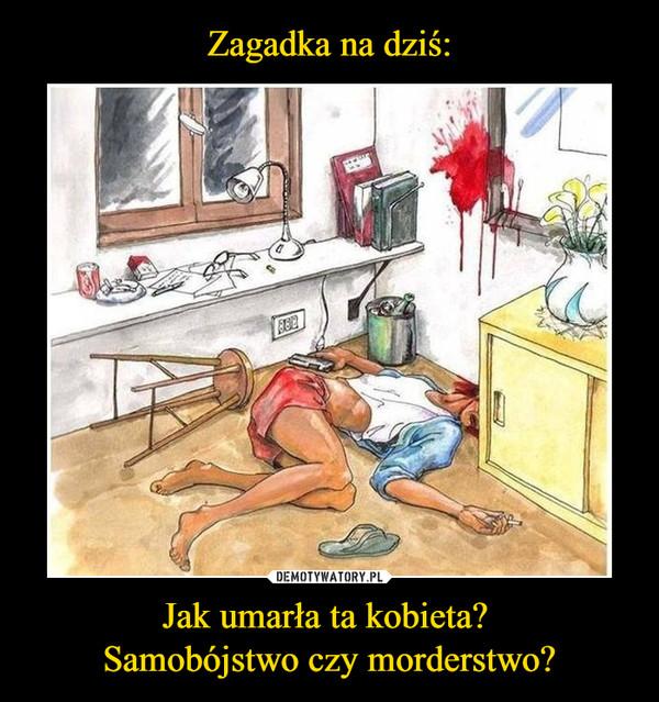Jak umarła ta kobieta? Samobójstwo czy morderstwo? –