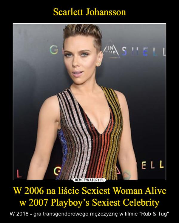 """W 2006 na liście Sexiest Woman Alivew 2007 Playboy's Sexiest Celebrity – W 2018 - gra transgenderowego mężczyznę w filmie """"Rub & Tug"""""""