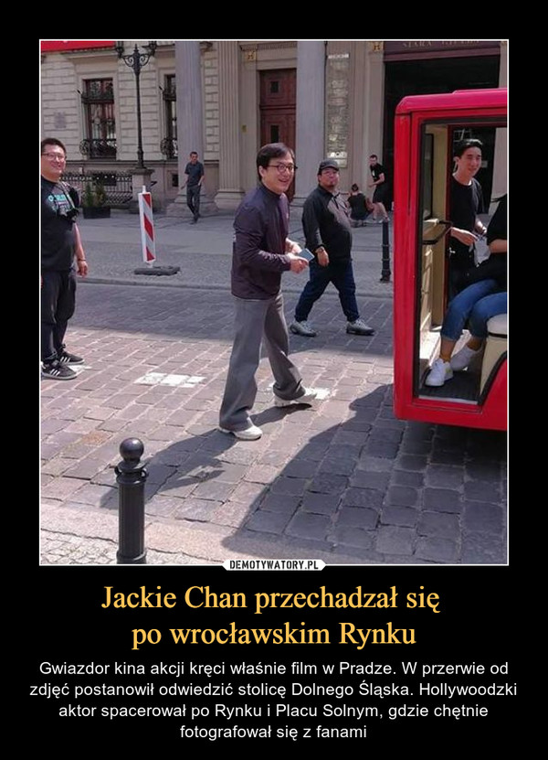 Jackie Chan przechadzał się po wrocławskim Rynku – Gwiazdor kina akcji kręci właśnie film w Pradze. W przerwie od zdjęć postanowił odwiedzić stolicę Dolnego Śląska. Hollywoodzki aktor spacerował po Rynku i Placu Solnym, gdzie chętnie fotografował się z fanami