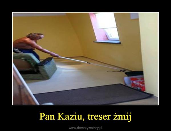 Pan Kaziu, treser żmij –