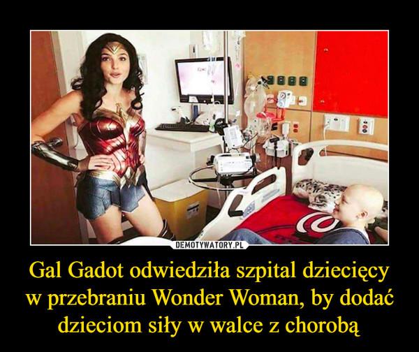 Gal Gadot odwiedziła szpital dziecięcy w przebraniu Wonder Woman, by dodać dzieciom siły w walce z chorobą –