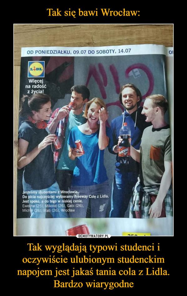 Tak wyglądają typowi studenci i oczywiście ulubionym studenckim napojem jest jakaś tania cola z Lidla. Bardzo wiarygodne –