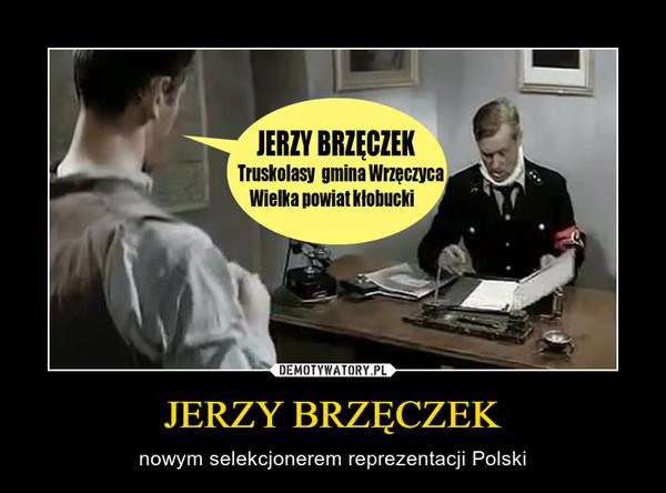 JERZY BRZĘCZEK – nowym selekcjonerem reprezentacji Polski