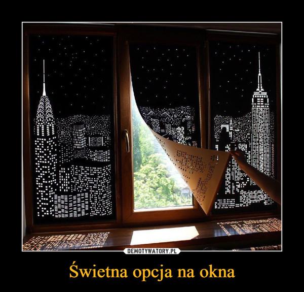 Świetna opcja na okna –