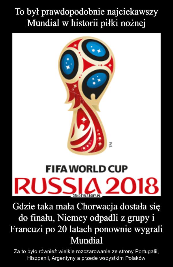 Gdzie taka mała Chorwacja dostała się do finału, Niemcy odpadli z grupy i Francuzi po 20 latach ponownie wygrali Mundial – Za to było również wielkie rozczarowanie ze strony Portugalii, Hiszpanii, Argentyny a przede wszystkim Polaków