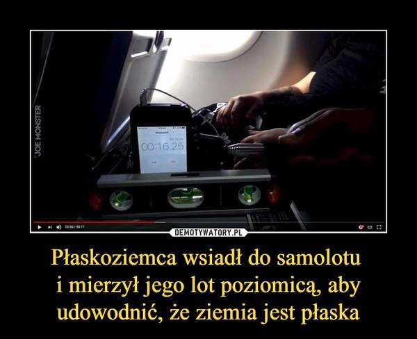Płaskoziemca wsiadł do samolotu i mierzył jego lot poziomicą, aby udowodnić, że ziemia jest płaska –