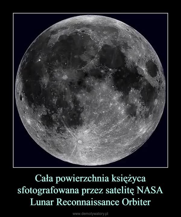 Cała powierzchnia księżyca sfotografowana przez satelitę NASA Lunar Reconnaissance Orbiter –