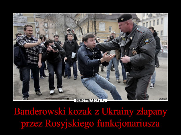 Banderowski kozak z Ukrainy złapany przez Rosyjskiego funkcjonariusza –