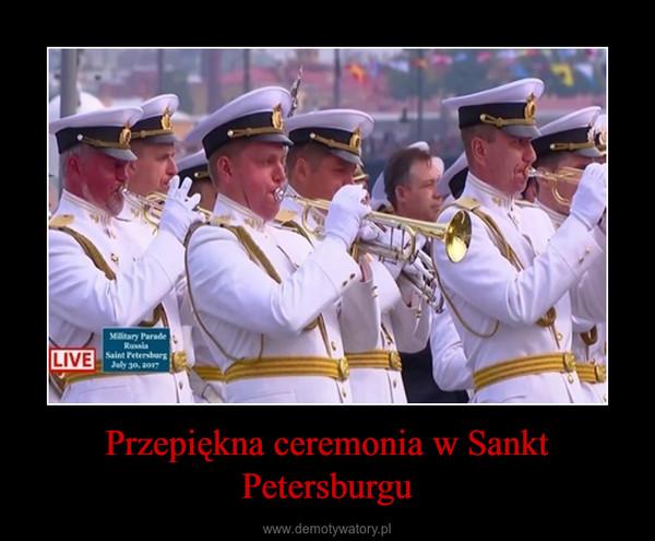 Przepiękna ceremonia w Sankt Petersburgu –