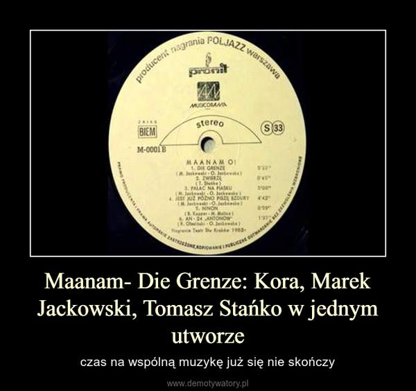 Maanam- Die Grenze: Kora, Marek Jackowski, Tomasz Stańko w jednym utworze – czas na wspólną muzykę już się nie skończy