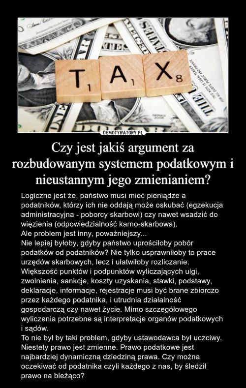 Czy jest jakiś argument za rozbudowanym systemem podatkowym i nieustannym jego zmienianiem?
