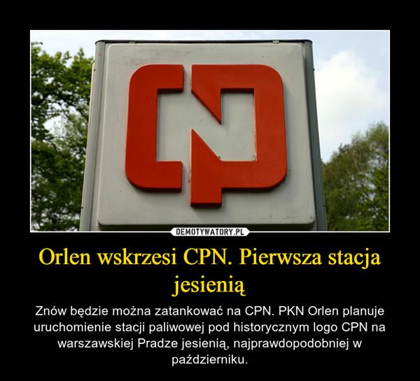 Orlen wskrzesi CPN. Pierwsza stacja jesienią – Znów będzie można zatankować na CPN. PKN Orlen planuje uruchomienie stacji paliwowej pod historycznym logo CPN na warszawskiej Pradze jesienią, najprawdopodobniej w październiku.