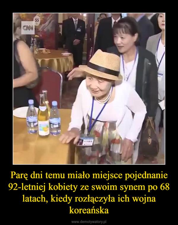 Parę dni temu miało miejsce pojednanie 92-letniej kobiety ze swoim synem po 68 latach, kiedy rozłączyła ich wojna koreańska –
