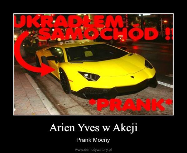 Arien Yves w Akcji – Prank Mocny