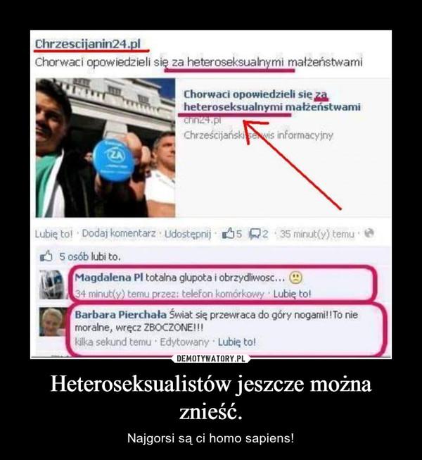Heteroseksualistów jeszcze można znieść. – Najgorsi są ci homo sapiens!