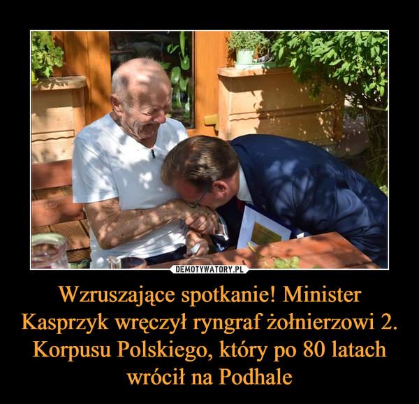 Wzruszające spotkanie! Minister Kasprzyk wręczył ryngraf żołnierzowi 2. Korpusu Polskiego, który po 80 latach wrócił na Podhale –