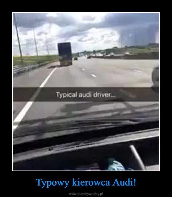 Typowy kierowca Audi! –