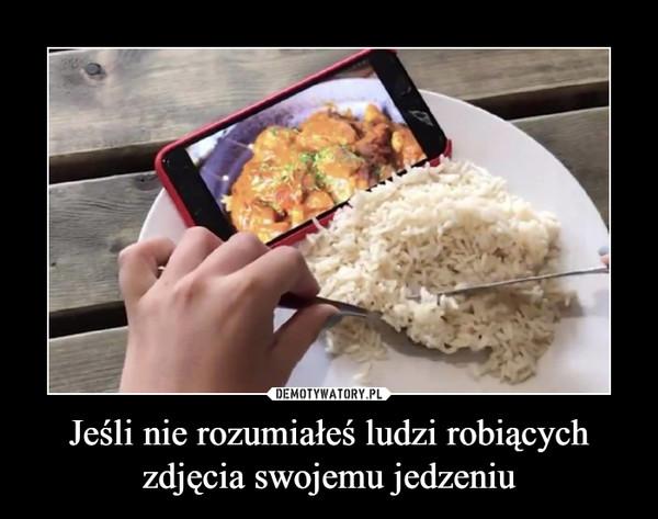 Jeśli nie rozumiałeś ludzi robiących zdjęcia swojemu jedzeniu –