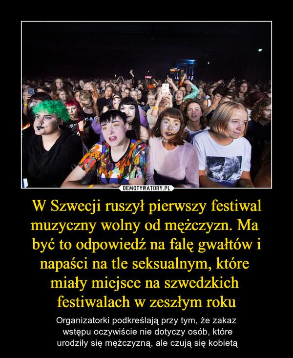 00f755ee1e008b W Szwecji ruszył pierwszy festiwal muzyczny wolny od mężczyzn. Ma być to  odpowiedź na falę gwałtów i napaści na tle seksualnym, które miały miejsce  na ...