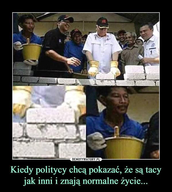 Kiedy politycy chcą pokazać, że są tacy jak inni i znają normalne życie... –