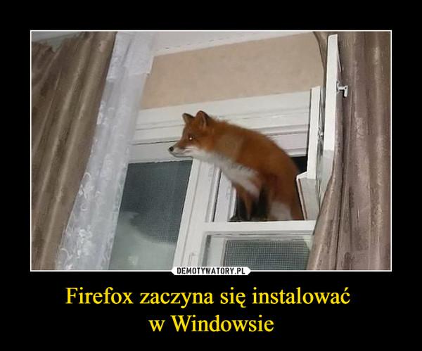 Firefox zaczyna się instalować w Windowsie –