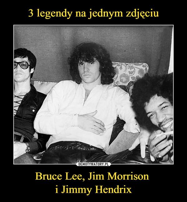 Bruce Lee, Jim Morrison i Jimmy Hendrix –