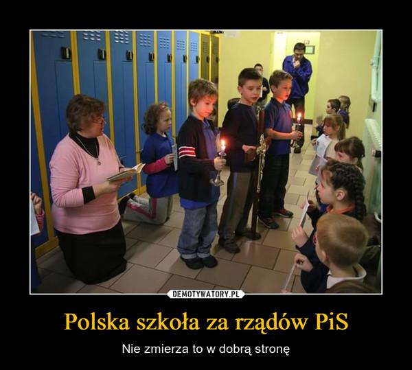 Polska szkoła za rządów PiS – Nie zmierza to w dobrą stronę