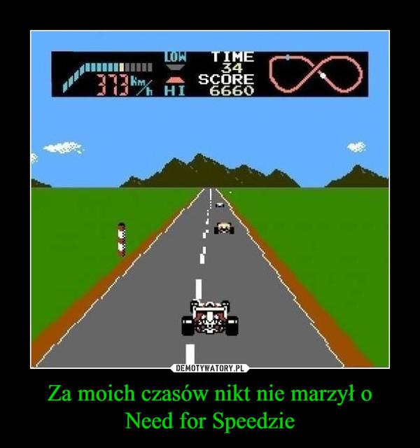 Za moich czasów nikt nie marzył oNeed for Speedzie –
