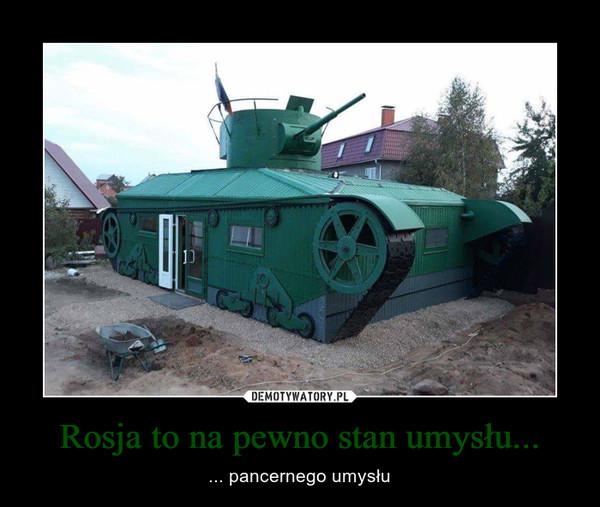 Rosja to na pewno stan umysłu... – ... pancernego umysłu