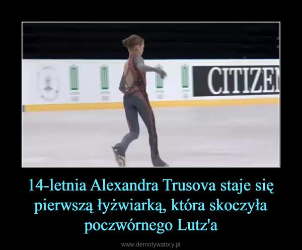 14-letnia Alexandra Trusova staje się pierwszą łyżwiarką, która skoczyła poczwórnego Lutz'a –