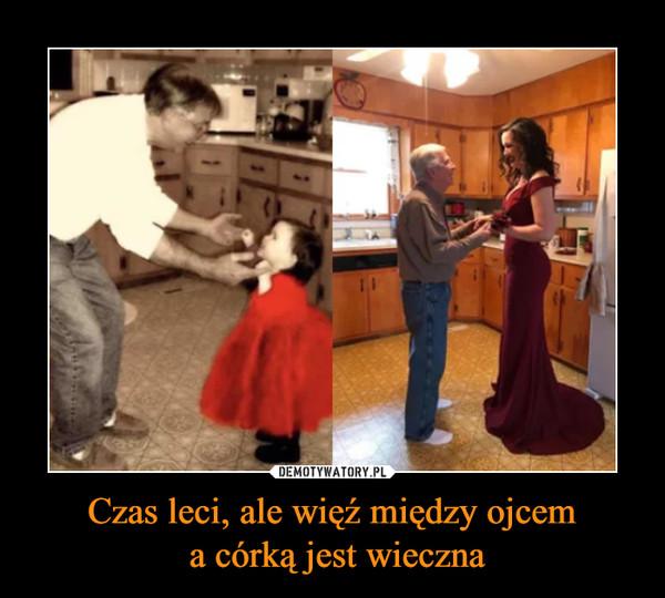 Czas leci, ale więź między ojcem a córką jest wieczna –