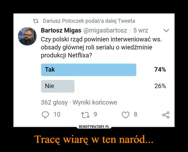 Tracę wiarę w ten naród... –  Dariusz Potoczek podał/a dalej Tweeta •Bartosz Migas ®migasbartosz • 5 wrz ../ Czy polski rząd powinien interweniować ws. obsady głównej roli serialu o wiedźminie produkcji Netflixa? Tak Nie 362 głosy • Wyniki końcowe 10 9 74% 26%