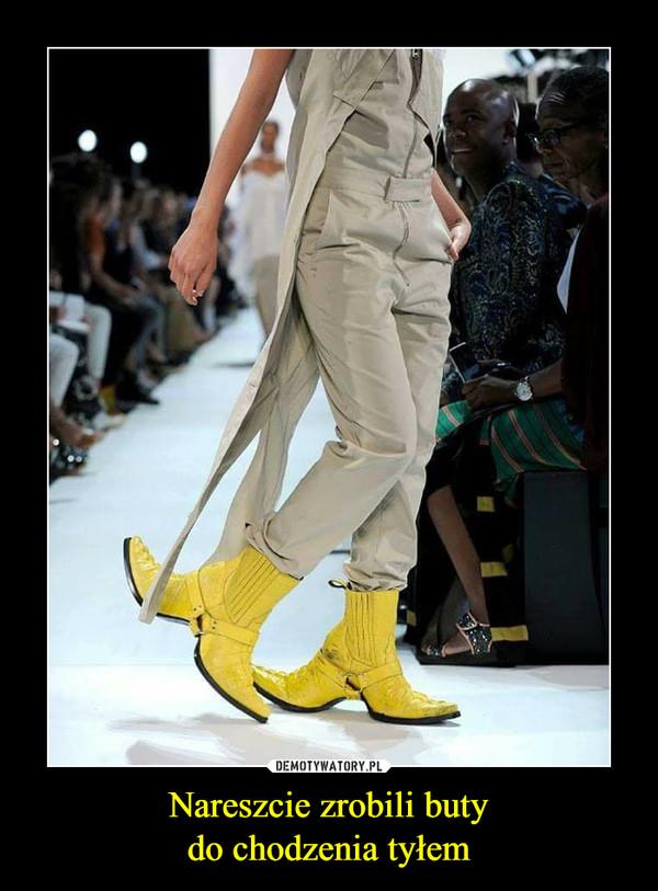 Nareszcie zrobili butydo chodzenia tyłem –