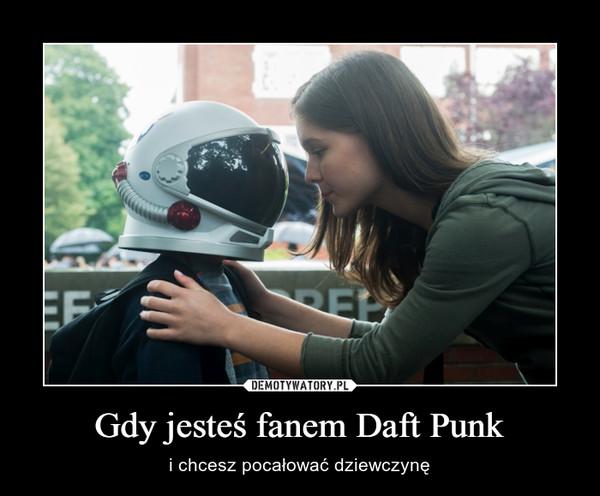 Gdy jesteś fanem Daft Punk – i chcesz pocałować dziewczynę