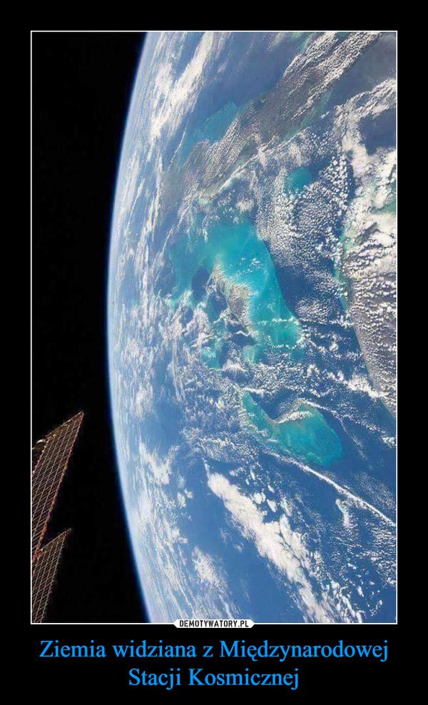 Ziemia widziana z Międzynarodowej Stacji Kosmicznej –